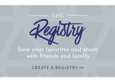 The Registry - Save your favorites and share with family and friends - Create a registry