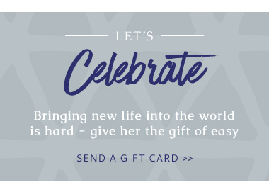 Let's Celebrate - Bringing new life into the world is hard - give her the gift of easy - Send a gift card